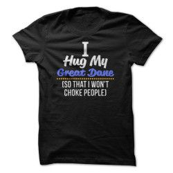 I Hug My Great Dane